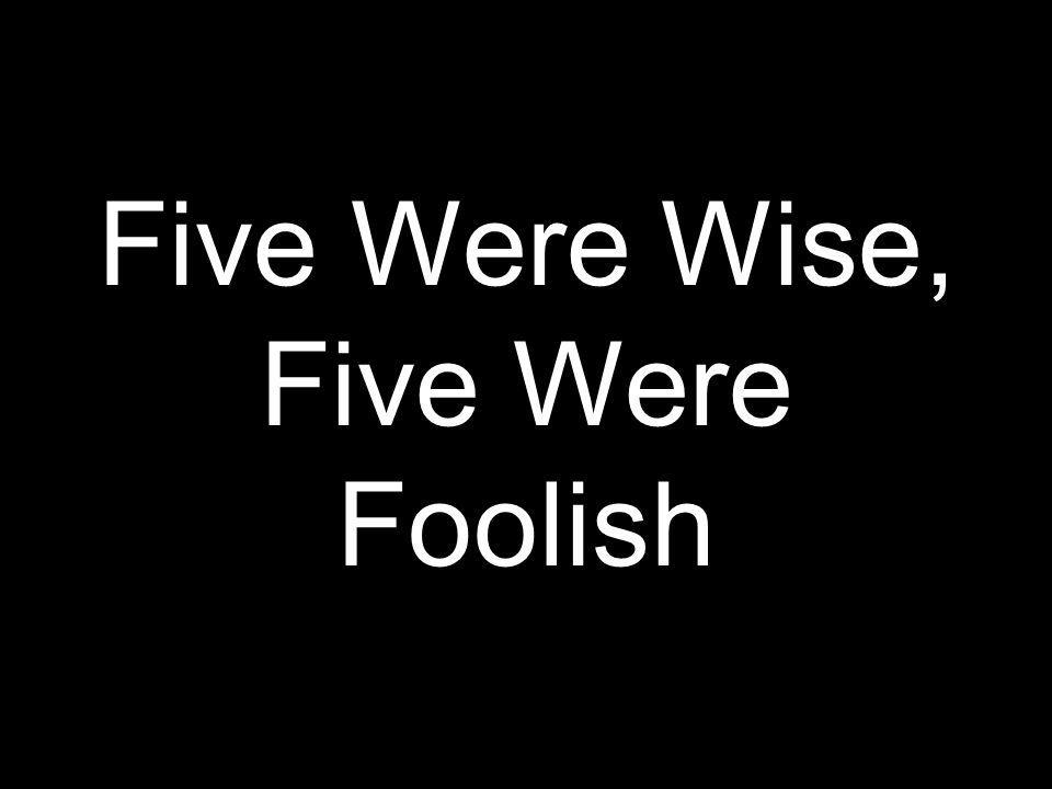 Five Were Wise, Five Were Foolish