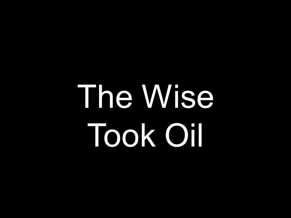 The Wise Took Oil