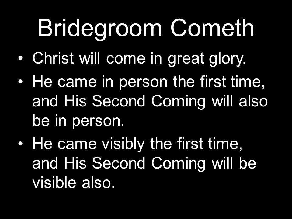 Bridegroom Cometh Christ will come in great glory.