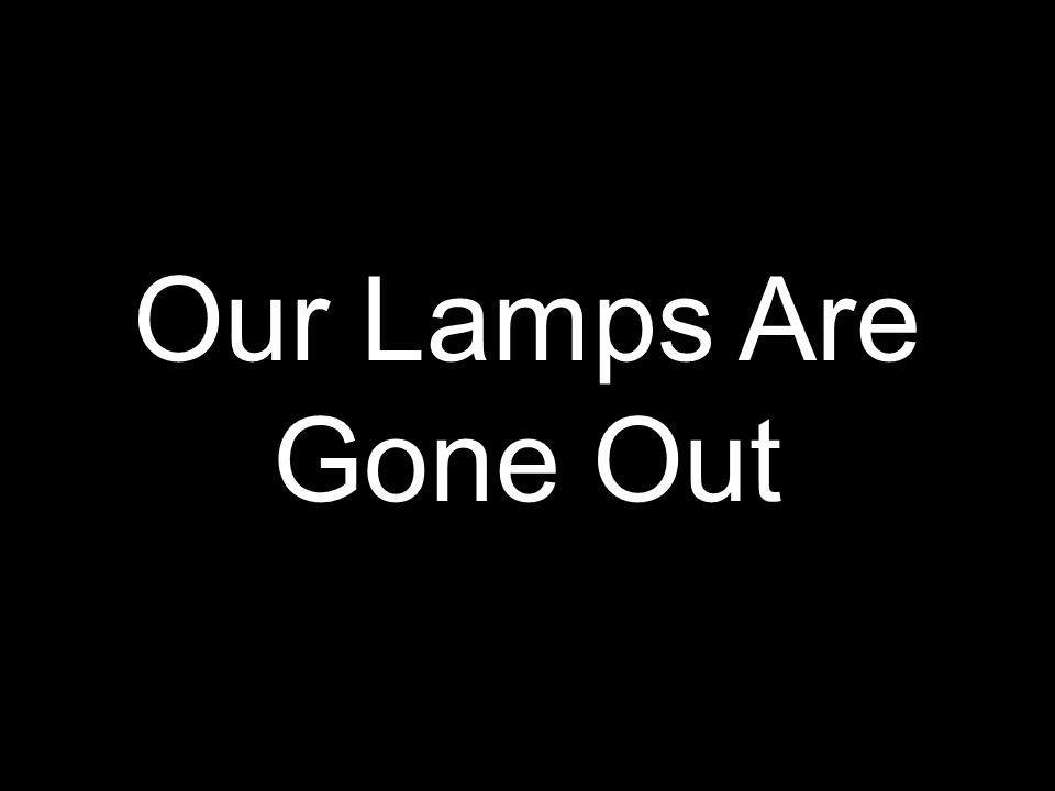 Our Lamps Are Gone Out
