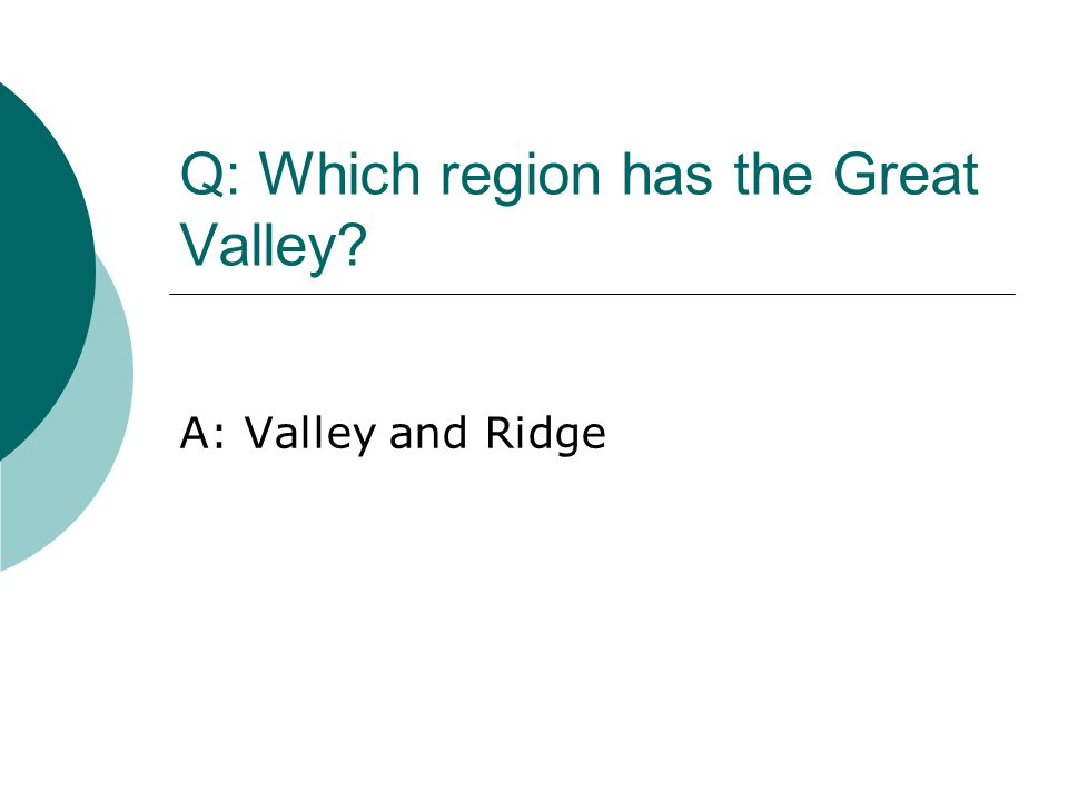 Q: Which region has the Great Valley? A: Valley and Ridge