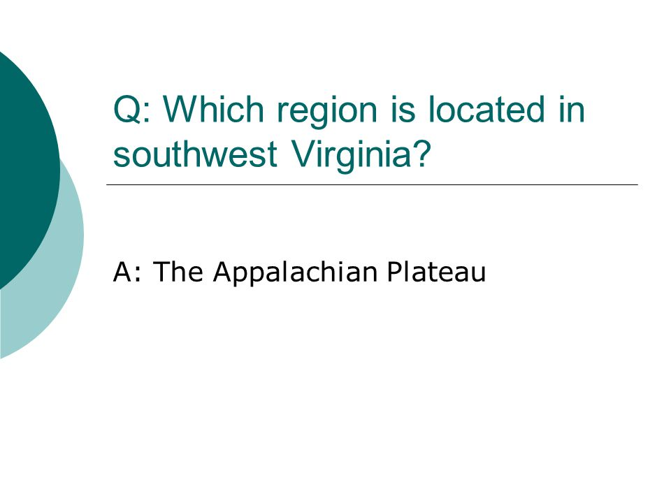 Q: Which region is located in southwest Virginia? A: The Appalachian Plateau