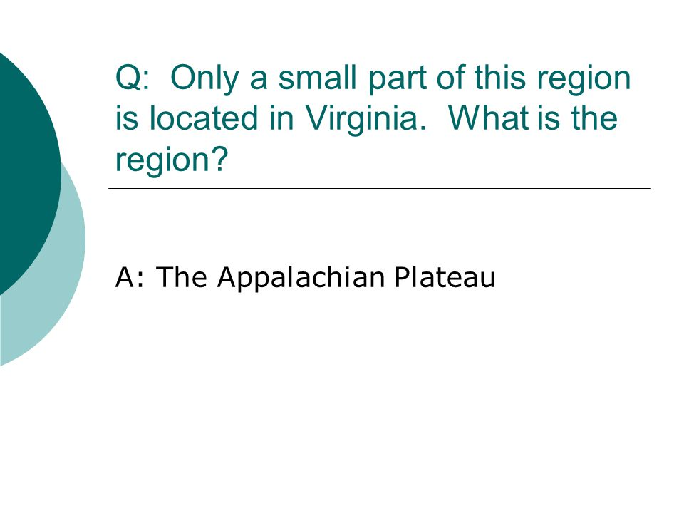 Q: Only a small part of this region is located in Virginia. What is the region? A: The Appalachian Plateau