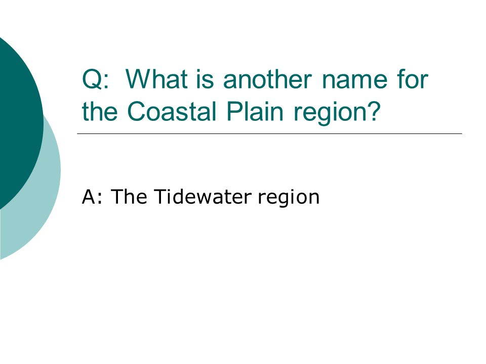 Q: What is another name for the Coastal Plain region? A: The Tidewater region