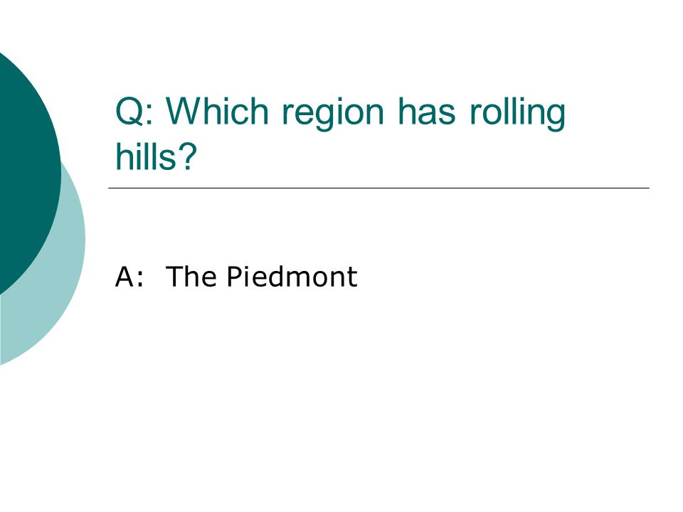 Q: Which region has rolling hills? A: The Piedmont
