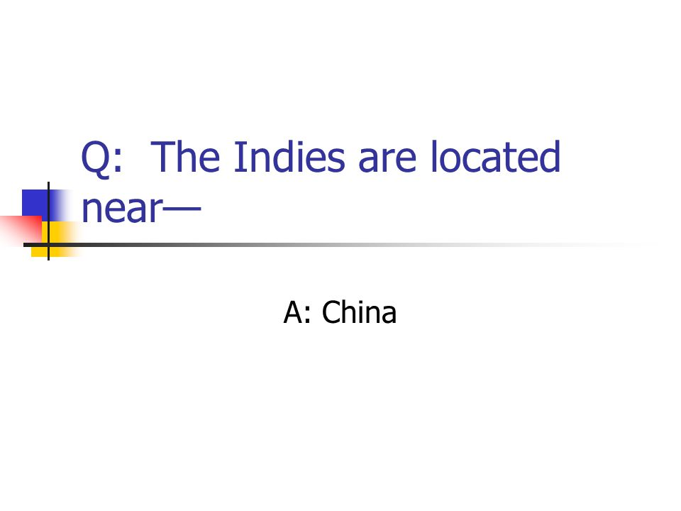 Q: The Indies are located near— A: China