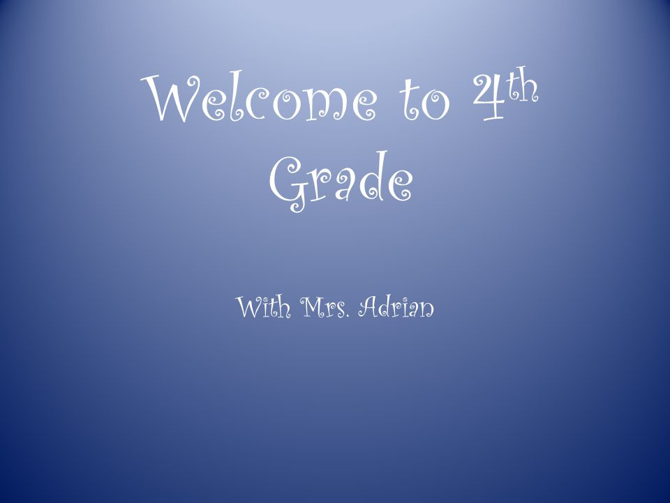 Welcome to 4 th Grade With Mrs. Adrian