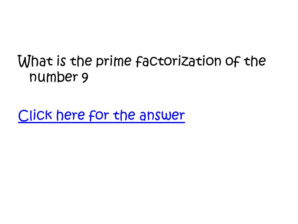 What is the prime factorization of the number 9 Click here for the answer