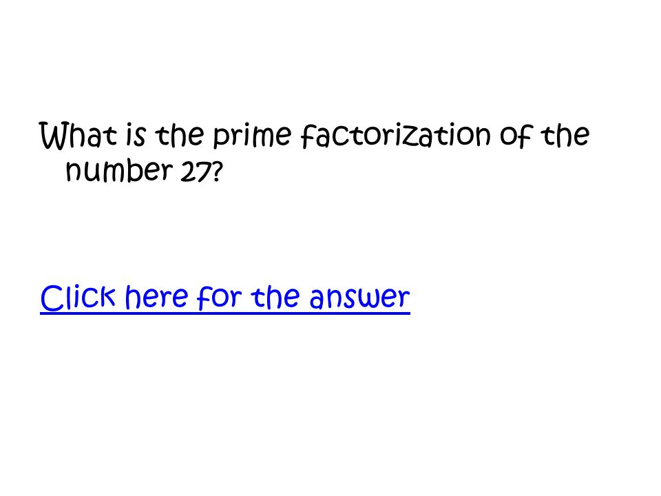 What is the prime factorization of the number 27 Click here for the answer