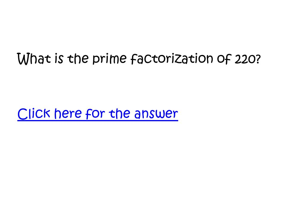What is the prime factorization of 220 Click here for the answer
