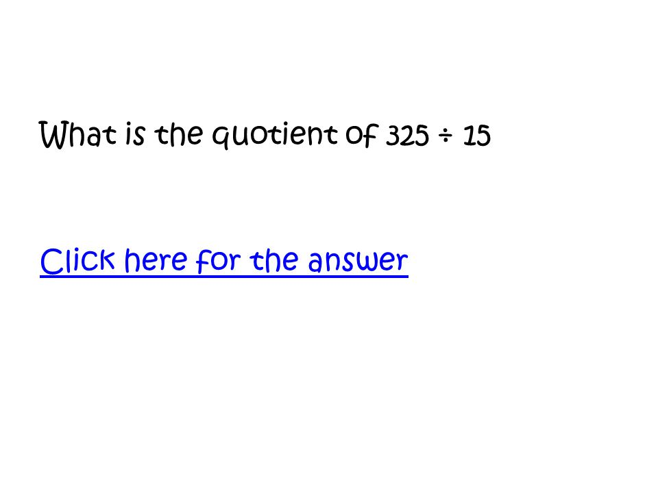 What is the quotient of 325 ÷ 15 Click here for the answer