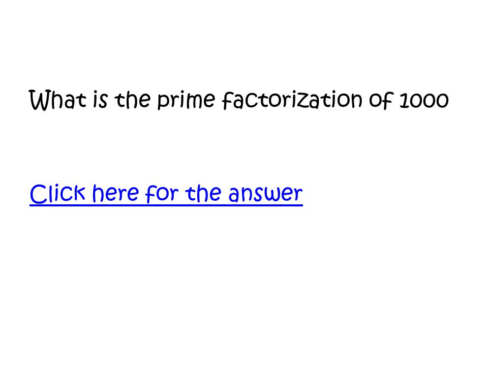 What is the prime factorization of 1000 Click here for the answer