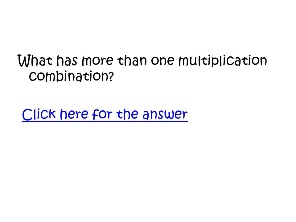 What has more than one multiplication combination Click here for the answer