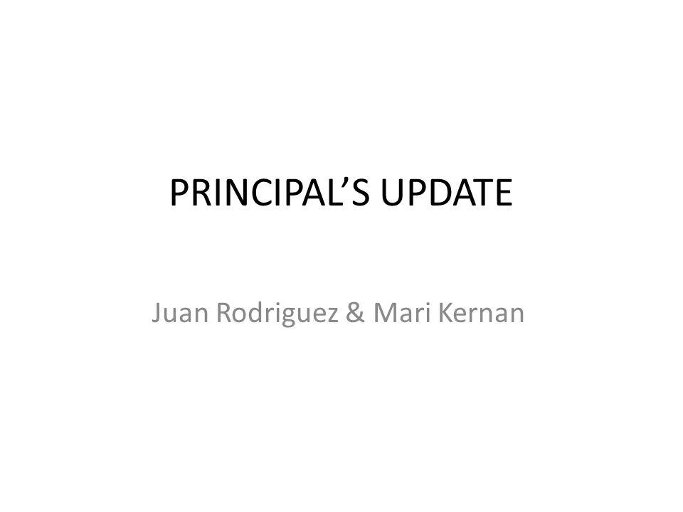 PRINCIPAL'S UPDATE Juan Rodriguez & Mari Kernan