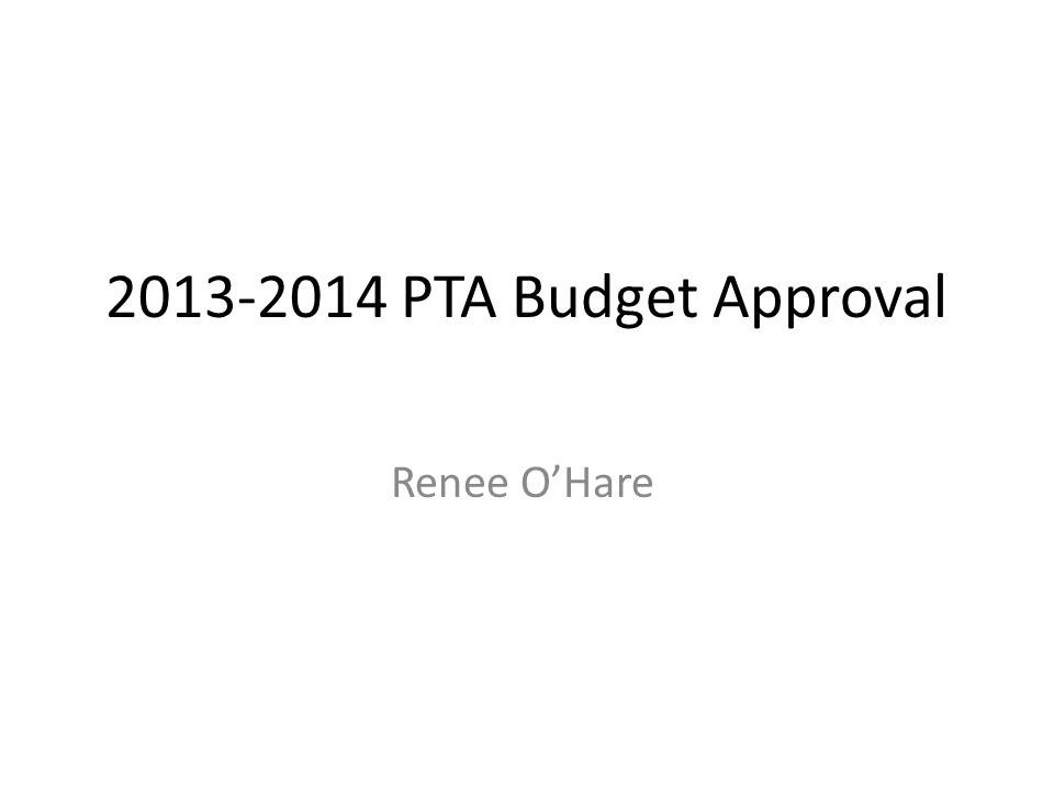 2013-2014 PTA Budget Approval Renee O'Hare
