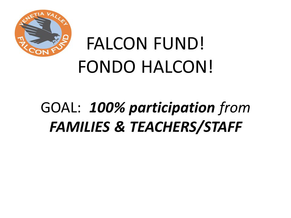 FALCON FUND! FONDO HALCON! GOAL: 100% participation from FAMILIES & TEACHERS/STAFF