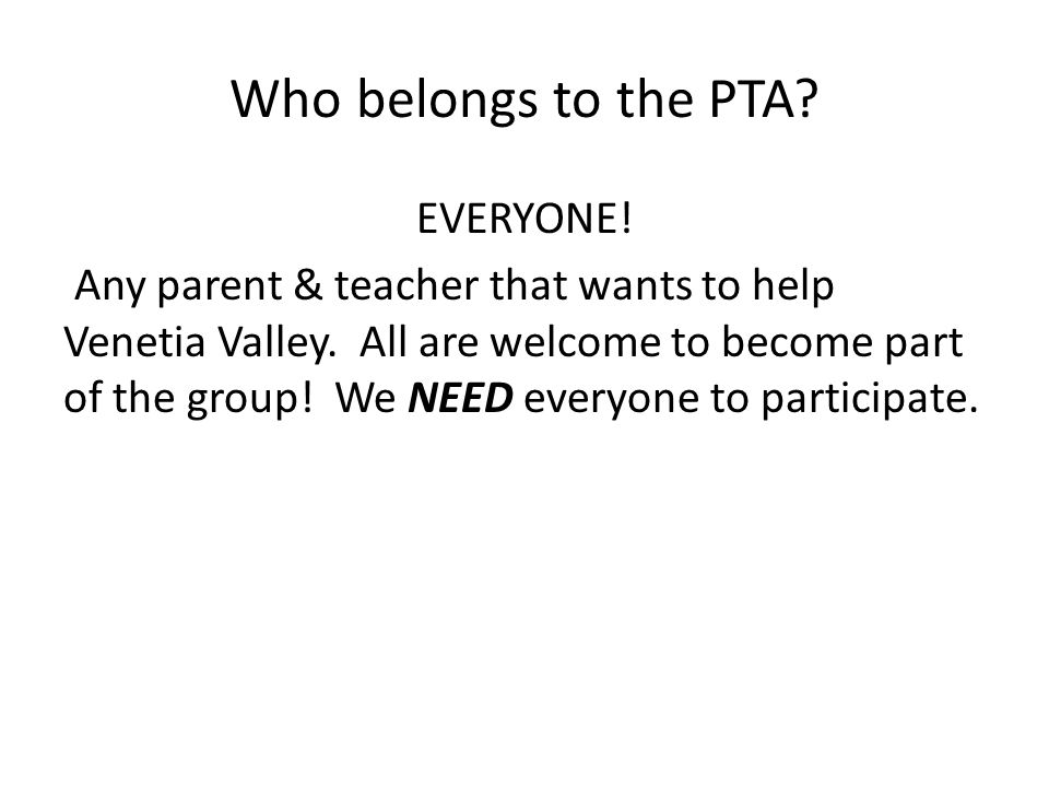 Who belongs to the PTA. EVERYONE. Any parent & teacher that wants to help Venetia Valley.