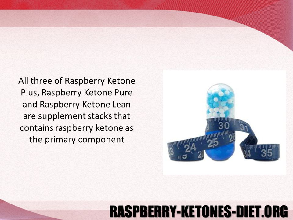 All three of Raspberry Ketone Plus, Raspberry Ketone Pure and Raspberry Ketone Lean are supplement stacks that contains raspberry ketone as the primary component