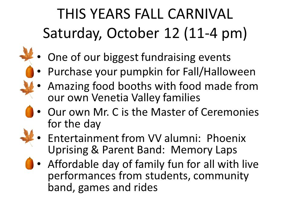 THIS YEARS FALL CARNIVAL Saturday, October 12 (11-4 pm) One of our biggest fundraising events Purchase your pumpkin for Fall/Halloween Amazing food booths with food made from our own Venetia Valley families Our own Mr.