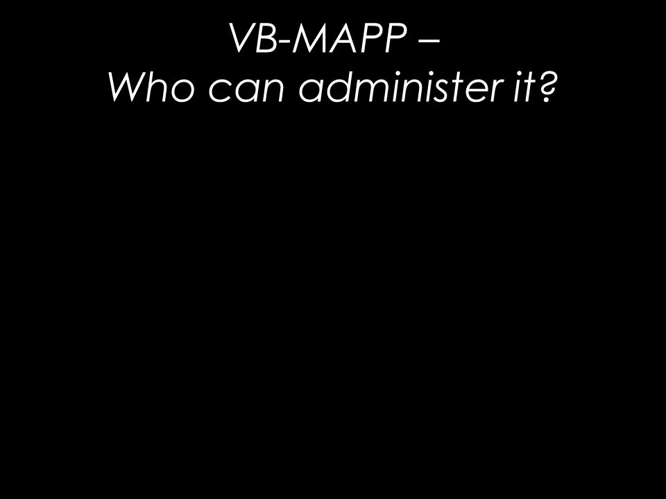 VB-MAPP – Who can administer it?