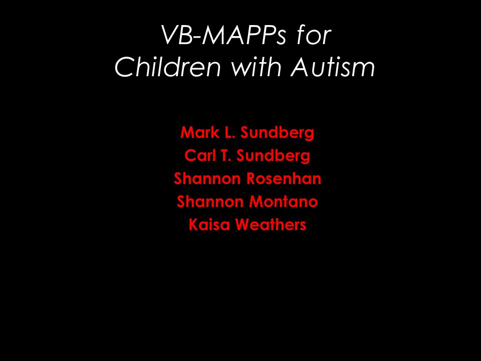 VB-MAPPs for Children with Autism Mark L. Sundberg Carl T. Sundberg Shannon Rosenhan Shannon Montano Kaisa Weathers
