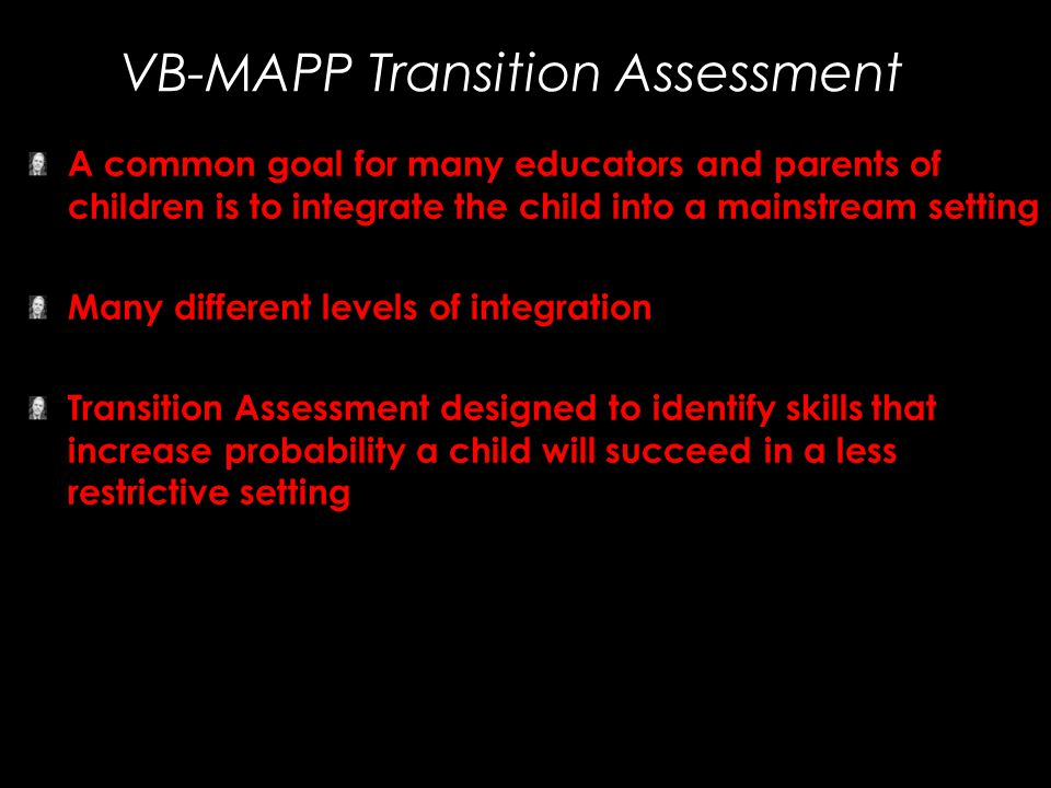 VB-MAPP Transition Assessment A common goal for many educators and parents of children is to integrate the child into a mainstream setting Many differ