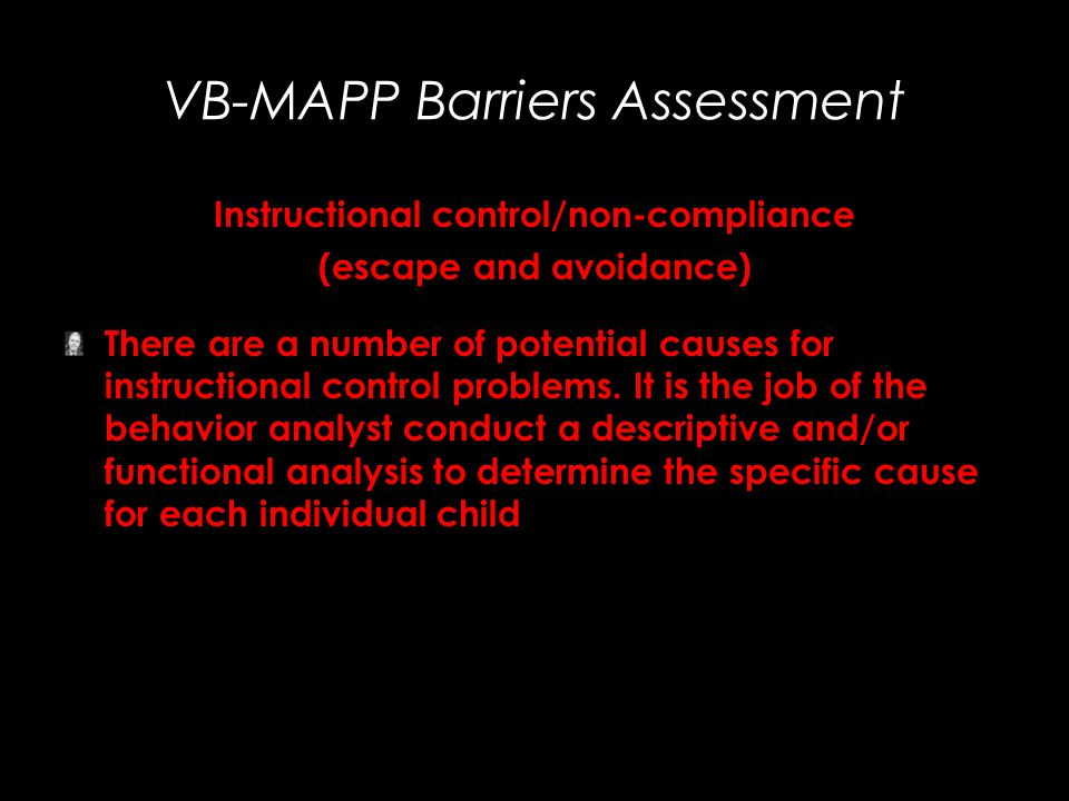 Instructional control/non-compliance (escape and avoidance) There are a number of potential causes for instructional control problems. It is the job o