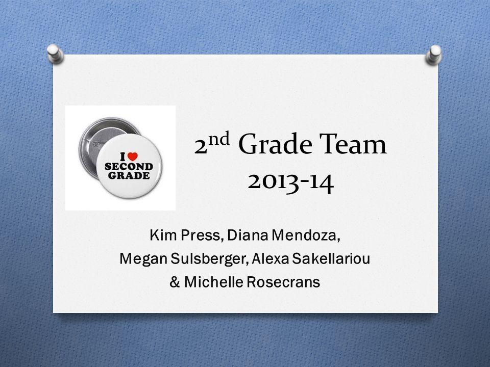 2 nd Grade Team 2013-14 Kim Press, Diana Mendoza, Megan Sulsberger, Alexa Sakellariou & Michelle Rosecrans