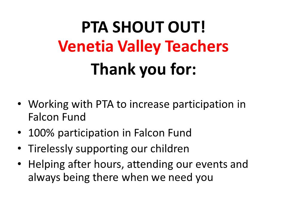 PTA SHOUT OUT! Venetia Valley Teachers Thank you for: Working with PTA to increase participation in Falcon Fund 100% participation in Falcon Fund Tire