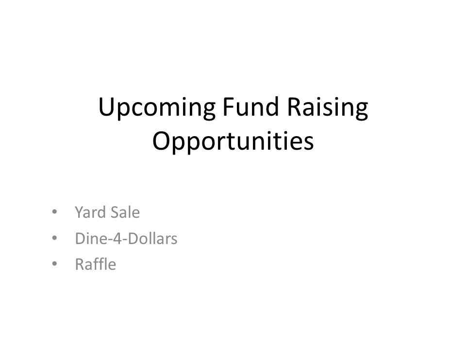 Upcoming Fund Raising Opportunities Yard Sale Dine-4-Dollars Raffle