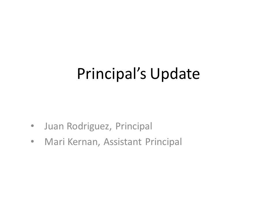 Principal's Update Juan Rodriguez, Principal Mari Kernan, Assistant Principal