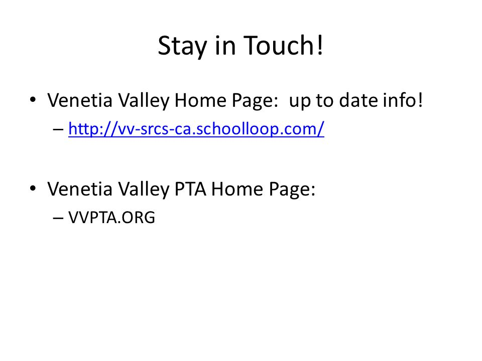 Stay in Touch! Venetia Valley Home Page: up to date info! – http://vv-srcs-ca.schoolloop.com/ http://vv-srcs-ca.schoolloop.com/ Venetia Valley PTA Hom