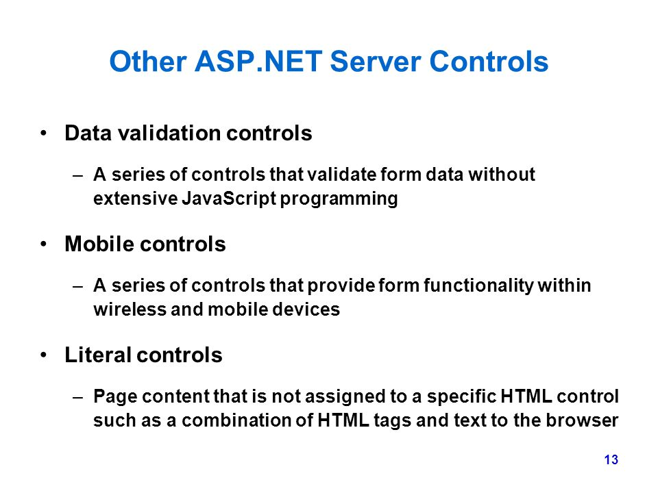 13 Other ASP.NET Server Controls Data validation controls –A series of controls that validate form data without extensive JavaScript programming Mobil