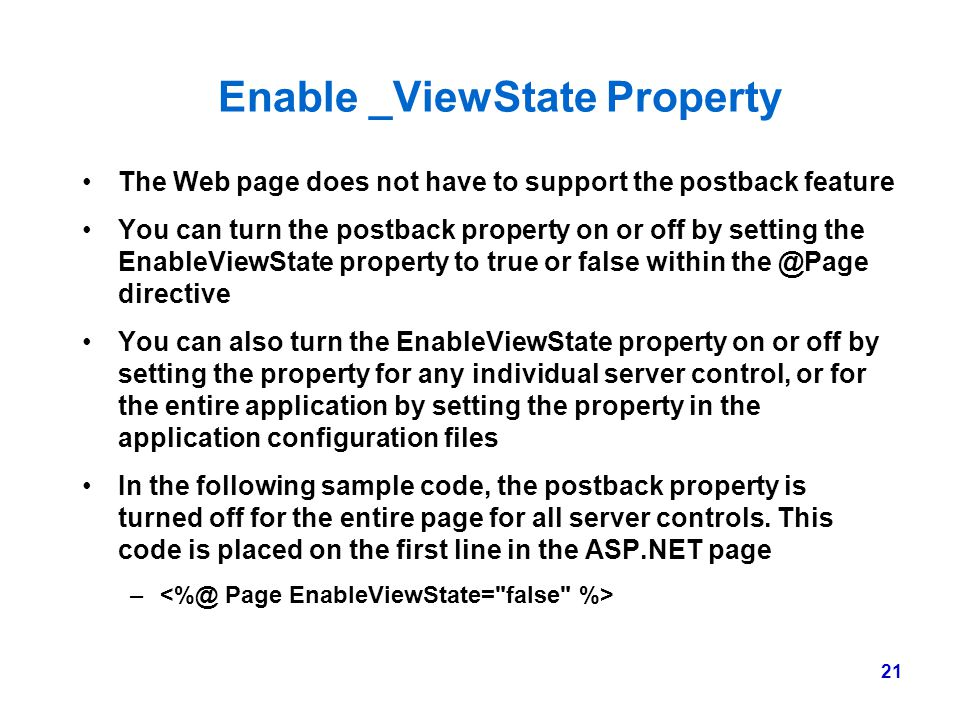 21 Enable _ViewState Property The Web page does not have to support the postback feature You can turn the postback property on or off by setting the E