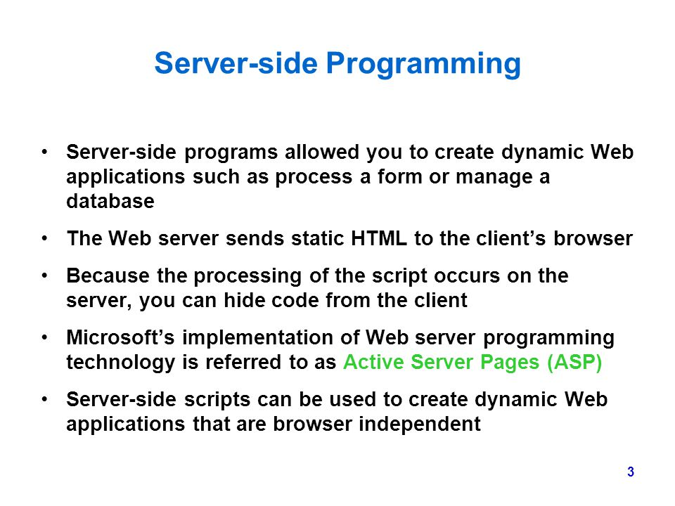 3 Server-side Programming Server-side programs allowed you to create dynamic Web applications such as process a form or manage a database The Web serv