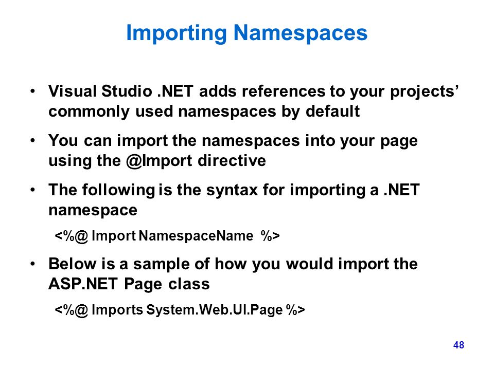 48 Importing Namespaces Visual Studio.NET adds references to your projects' commonly used namespaces by default You can import the namespaces into you