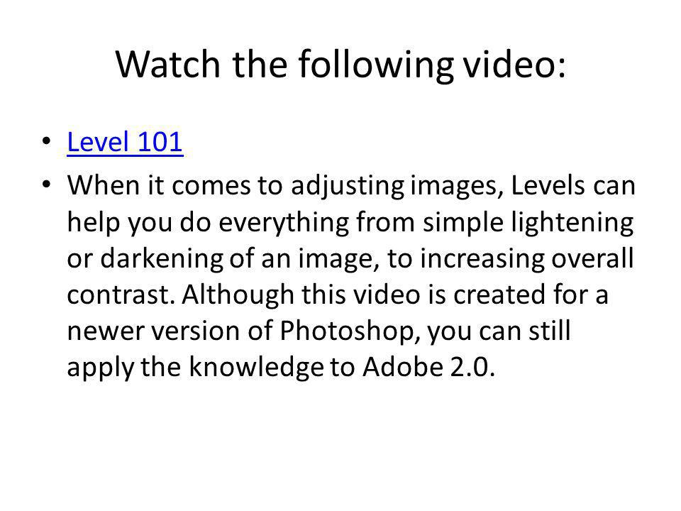 Watch the following video: Level 101 When it comes to adjusting images, Levels can help you do everything from simple lightening or darkening of an image, to increasing overall contrast.
