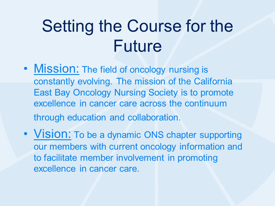 Setting the Course for the Future Mission: The field of oncology nursing is constantly evolving.