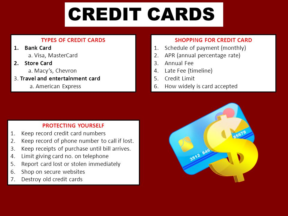 CREDIT CARDS TYPES OF CREDIT CARDS 1.Bank Card a. Visa, MasterCard 2.Store Card a. Macy's, Chevron 3. Travel and entertainment card a. American Expres