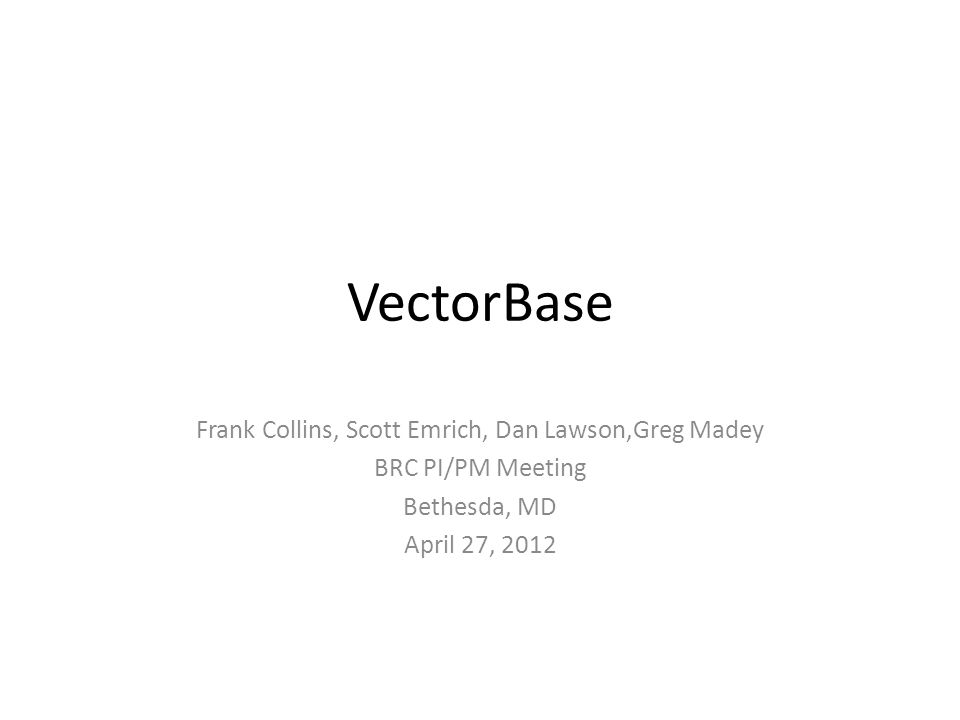 VectorBase Frank Collins, Scott Emrich, Dan Lawson,Greg Madey BRC PI/PM Meeting Bethesda, MD April 27, 2012