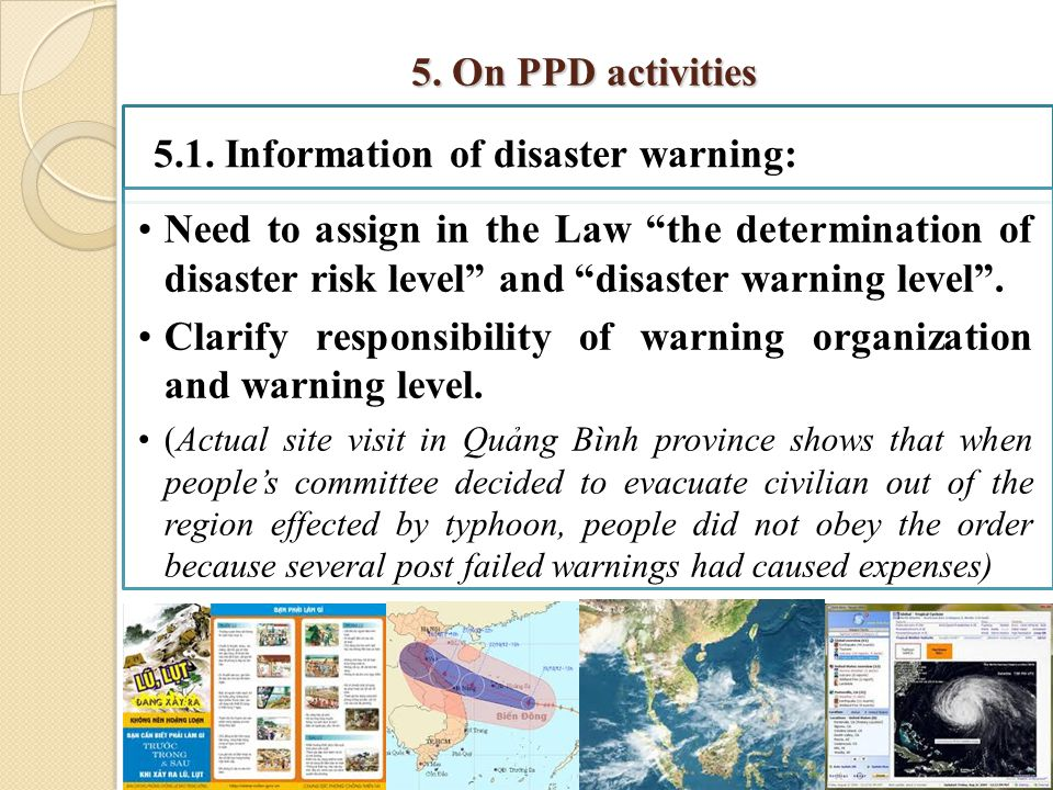 "14 5. On PPD activities 5.1. Information of disaster warning: Need to assign in the Law ""the determination of disaster risk level"" and ""disaster warni"
