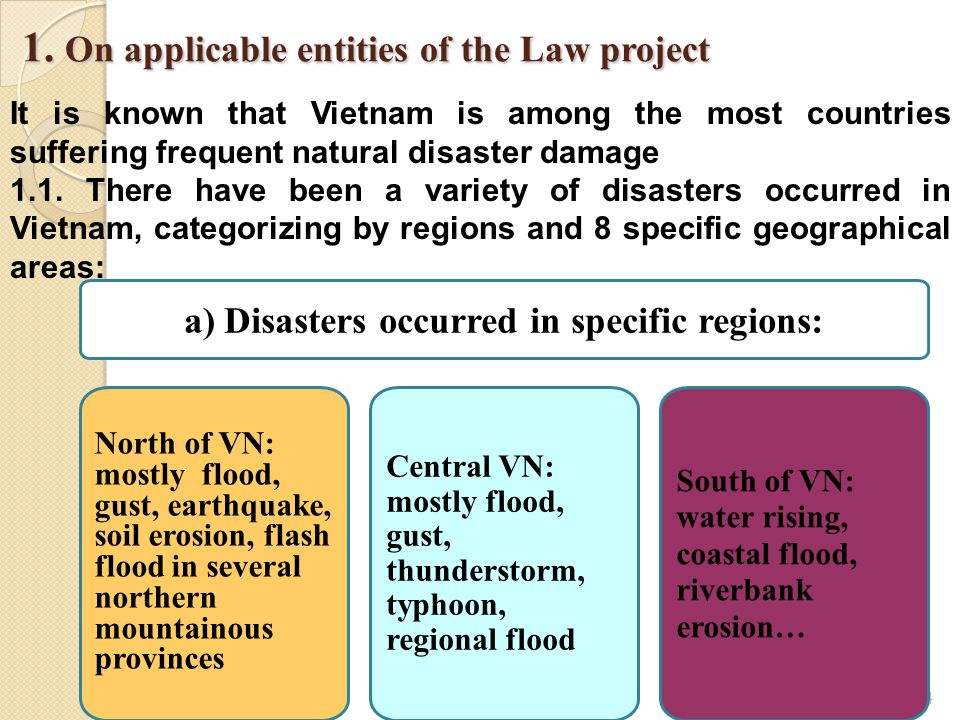 4 1. On applicable entities of the Law project 1. On applicable entities of the Law project a) Disasters occurred in specific regions: North of VN: mo