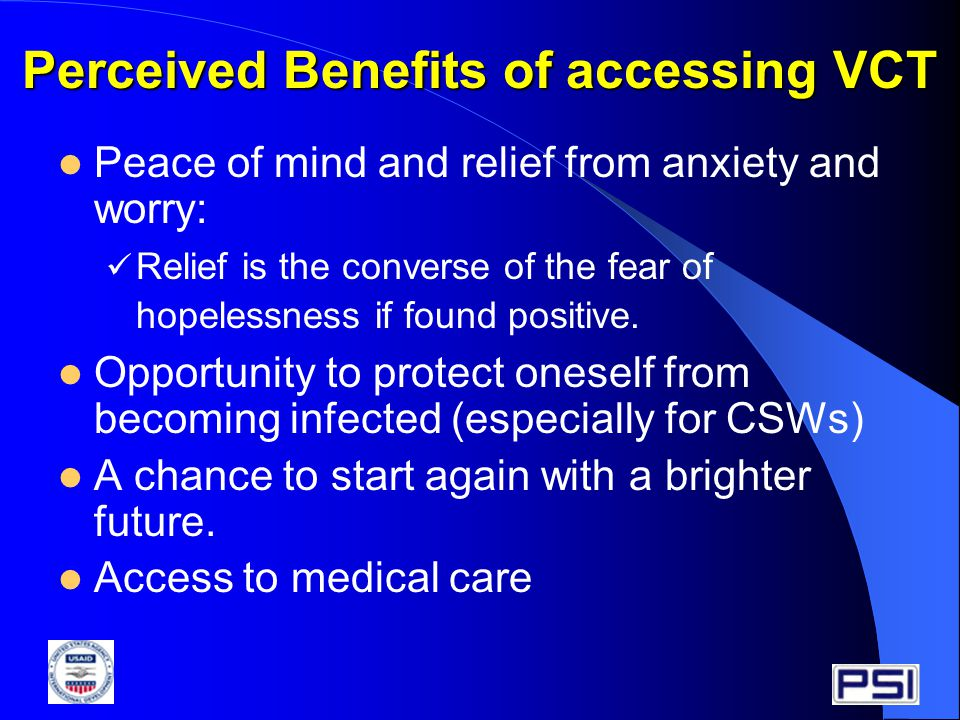 Perceived Benefits of accessing VCT Peace of mind and relief from anxiety and worry: Relief is the converse of the fear of hopelessness if found positive.