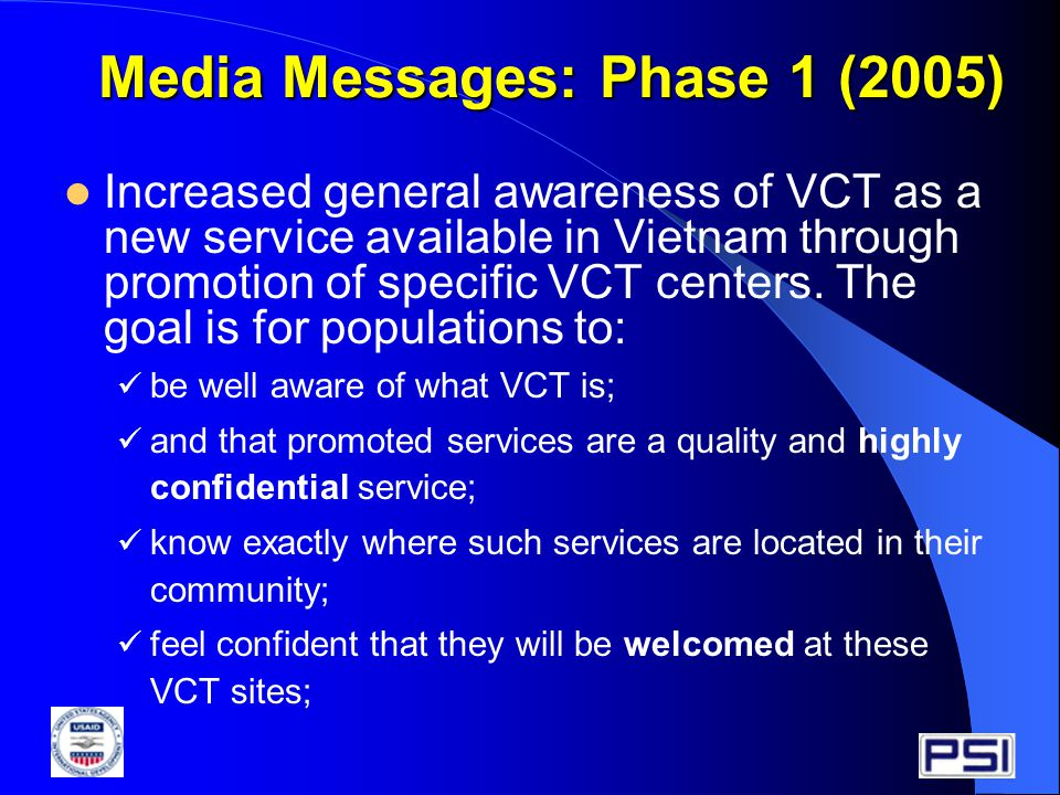 Media Messages: Phase 1 (2005) Increased general awareness of VCT as a new service available in Vietnam through promotion of specific VCT centers.