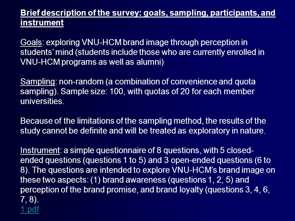 Brief description of the survey: goals, sampling, participants, and instrument Goals: exploring VNU-HCM brand image through perception in students' mind (students include those who are currently enrolled in VNU-HCM programs as well as alumni) Sampling: non-random (a combination of convenience and quota sampling).