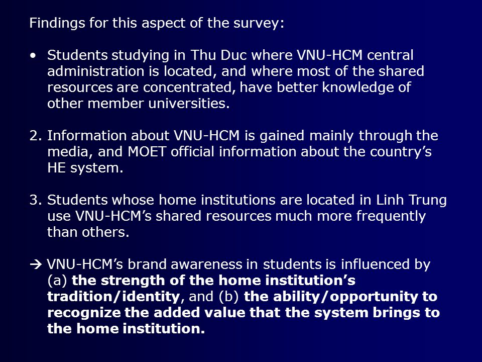 Findings for this aspect of the survey: Students studying in Thu Duc where VNU-HCM central administration is located, and where most of the shared resources are concentrated, have better knowledge of other member universities.