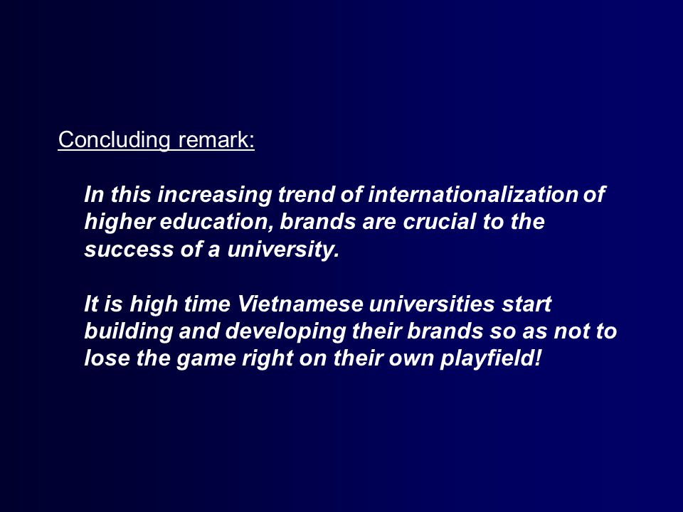 Concluding remark: In this increasing trend of internationalization of higher education, brands are crucial to the success of a university.