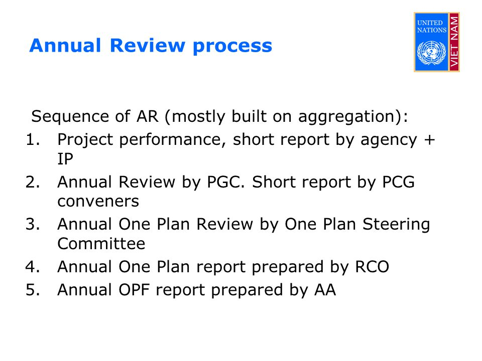 Annual Review process Sequence of AR (mostly built on aggregation): 1.Project performance, short report by agency + IP 2.Annual Review by PGC.