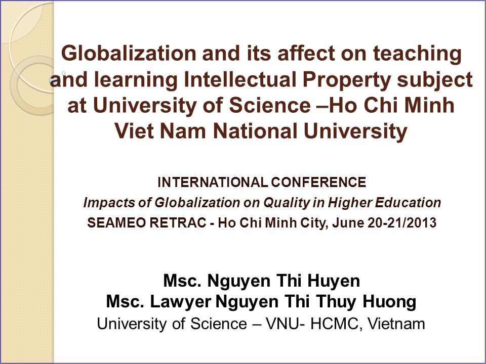 Globalization and its affect on teaching and learning Intellectual Property subject at University of Science –Ho Chi Minh Viet Nam National University Msc.