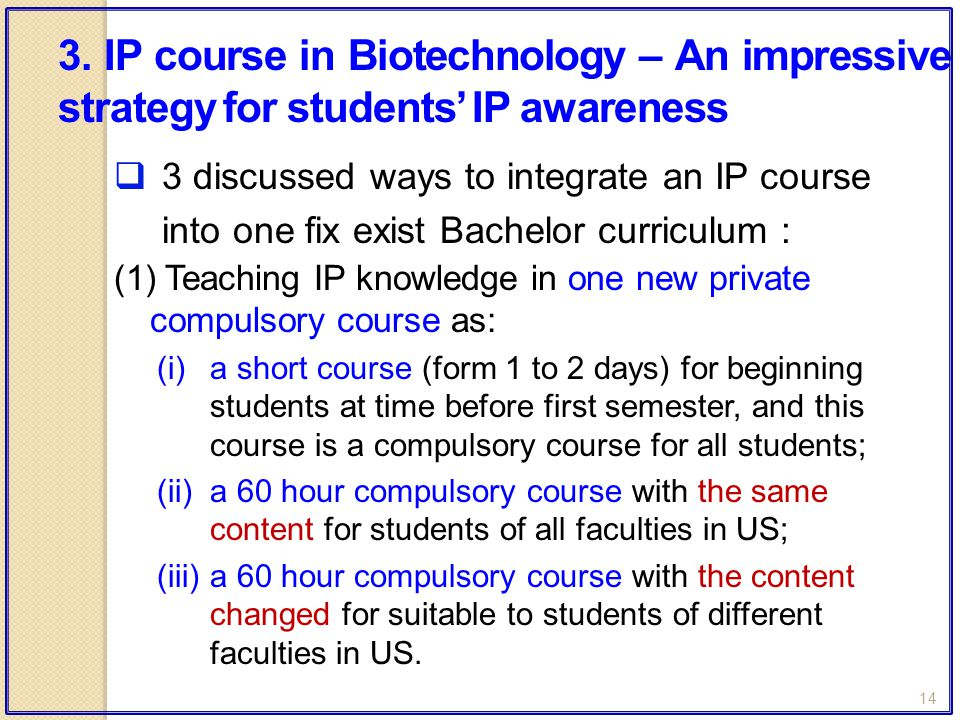 14  3 discussed ways to integrate an IP course into one fix exist Bachelor curriculum : (1) Teaching IP knowledge in one new private compulsory cours